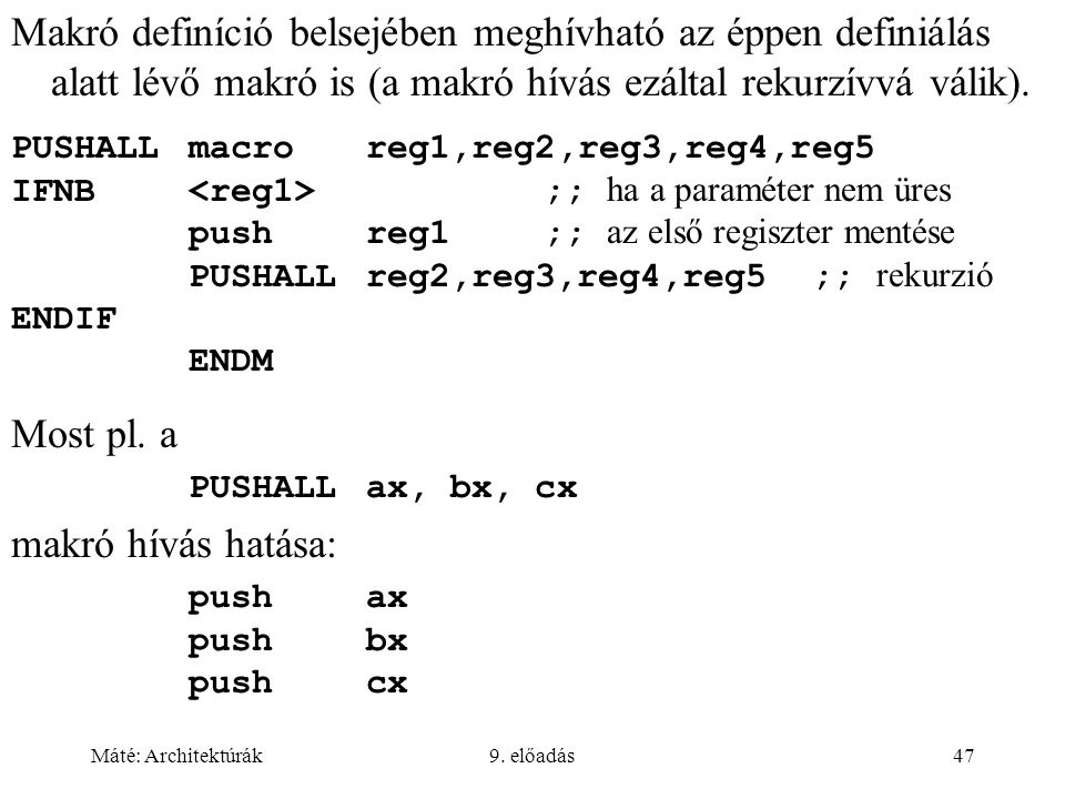 Máté: Architektúrák9. előadás47 Makró definíció belsejében meghívható az éppen definiálás alatt lévő makró is (a makró hívás ezáltal rekurzívvá válik)
