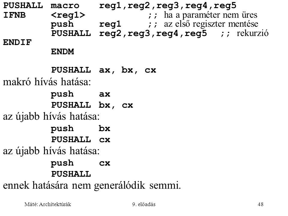 Máté: Architektúrák9. előadás48 PUSHALLmacroreg1,reg2,reg3,reg4,reg5 IFNB ;; ha a paraméter nem üres pushreg1;; az első regiszter mentése PUSHALLreg2,
