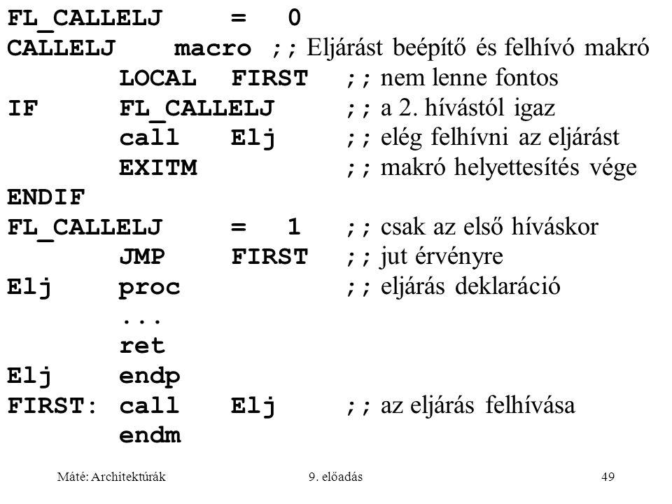 Máté: Architektúrák9. előadás49 FL_CALLELJ=0 CALLELJmacro ;; Eljárást beépítő és felhívó makró LOCALFIRST;; nem lenne fontos IFFL_CALLELJ;; a 2. hívás