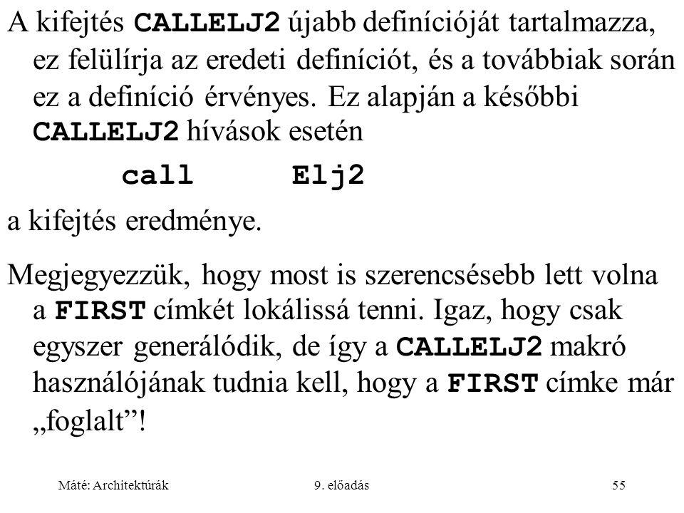 Máté: Architektúrák9. előadás55 A kifejtés CALLELJ2 újabb definícióját tartalmazza, ez felülírja az eredeti definíciót, és a továbbiak során ez a defi