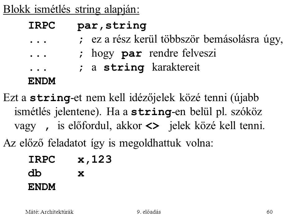 Máté: Architektúrák9. előadás60 Blokk ismétlés string alapján: IRPCpar,string...; ez a rész kerül többször bemásolásra úgy,...; hogy par rendre felves