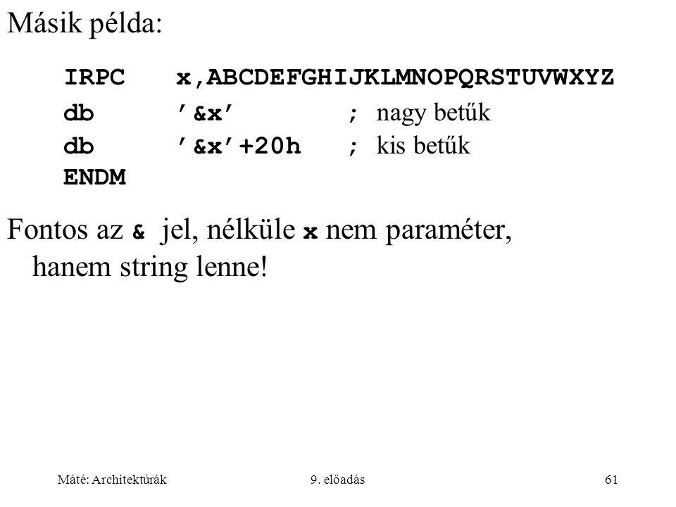 Máté: Architektúrák9. előadás61 Másik példa: IRPCx,ABCDEFGHIJKLMNOPQRSTUVWXYZ db'&x'; nagy betűk db'&x'+20h; kis betűk ENDM Fontos az & jel, nélküle x