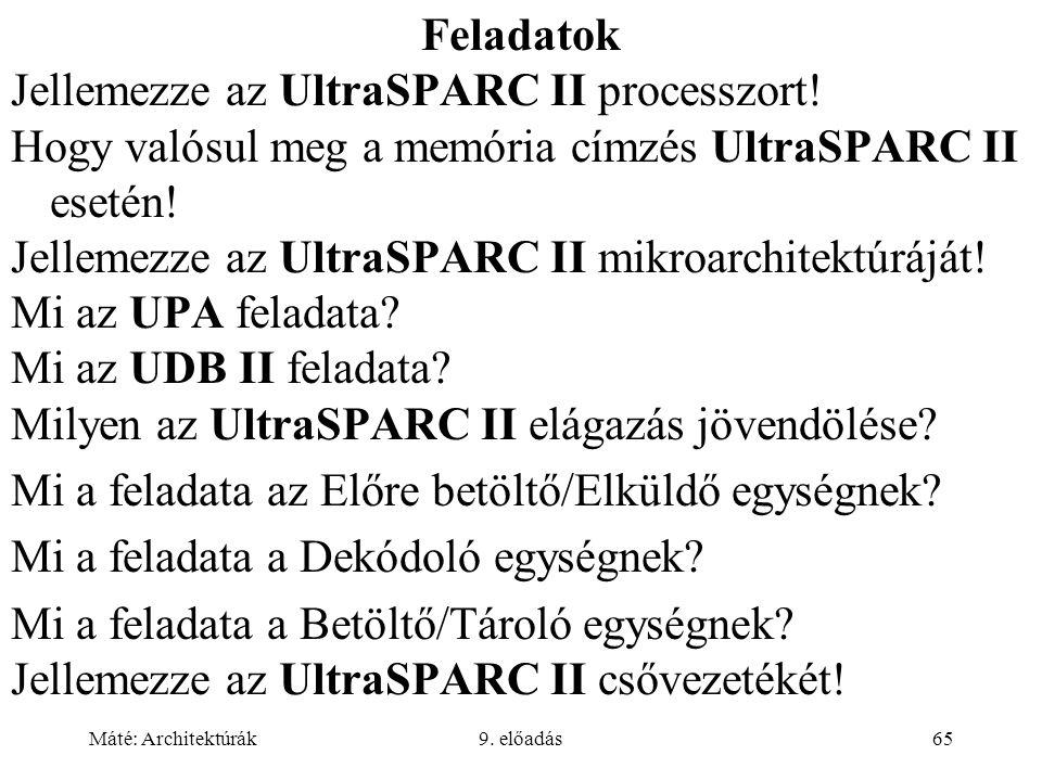 Máté: Architektúrák9. előadás65 Feladatok Jellemezze az UltraSPARC II processzort.
