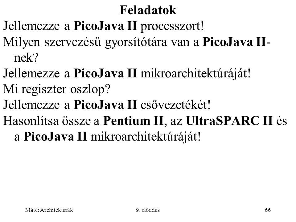 Máté: Architektúrák9. előadás66 Feladatok Jellemezze a PicoJava II processzort.