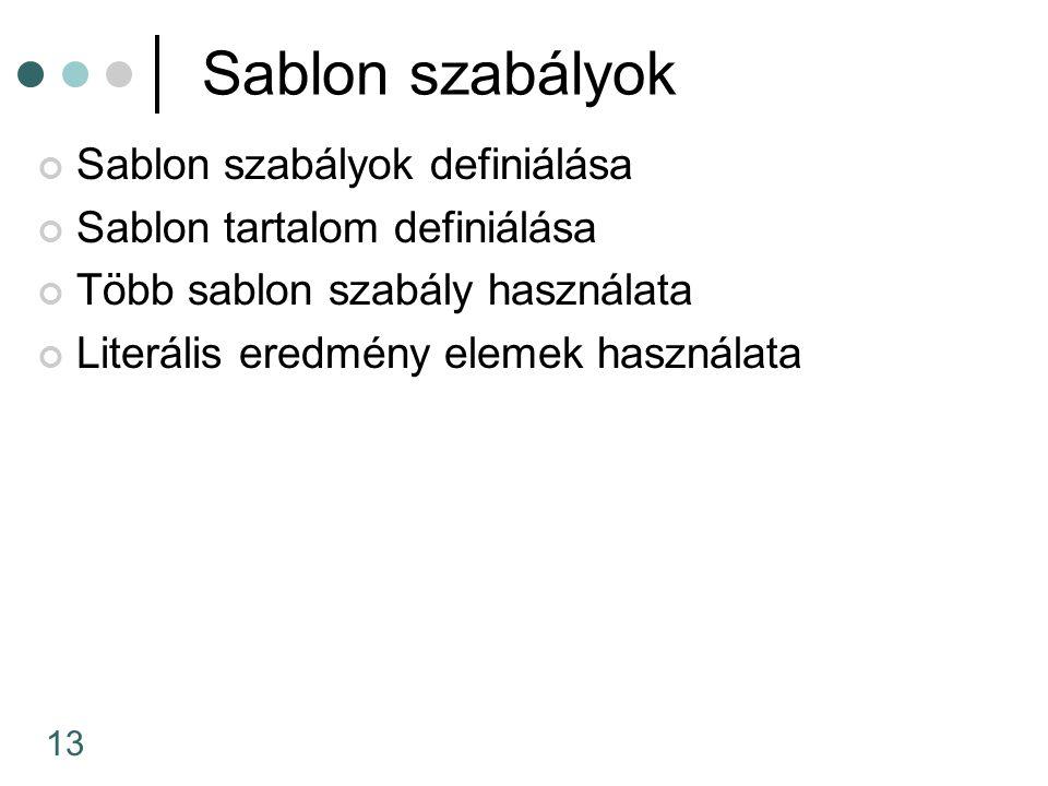 13 Sablon szabályok Sablon szabályok definiálása Sablon tartalom definiálása Több sablon szabály használata Literális eredmény elemek használata