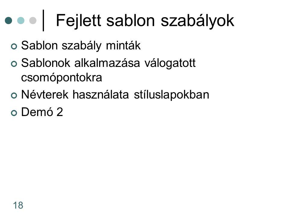 18 Fejlett sablon szabályok Sablon szabály minták Sablonok alkalmazása válogatott csomópontokra Névterek használata stíluslapokban Demó 2