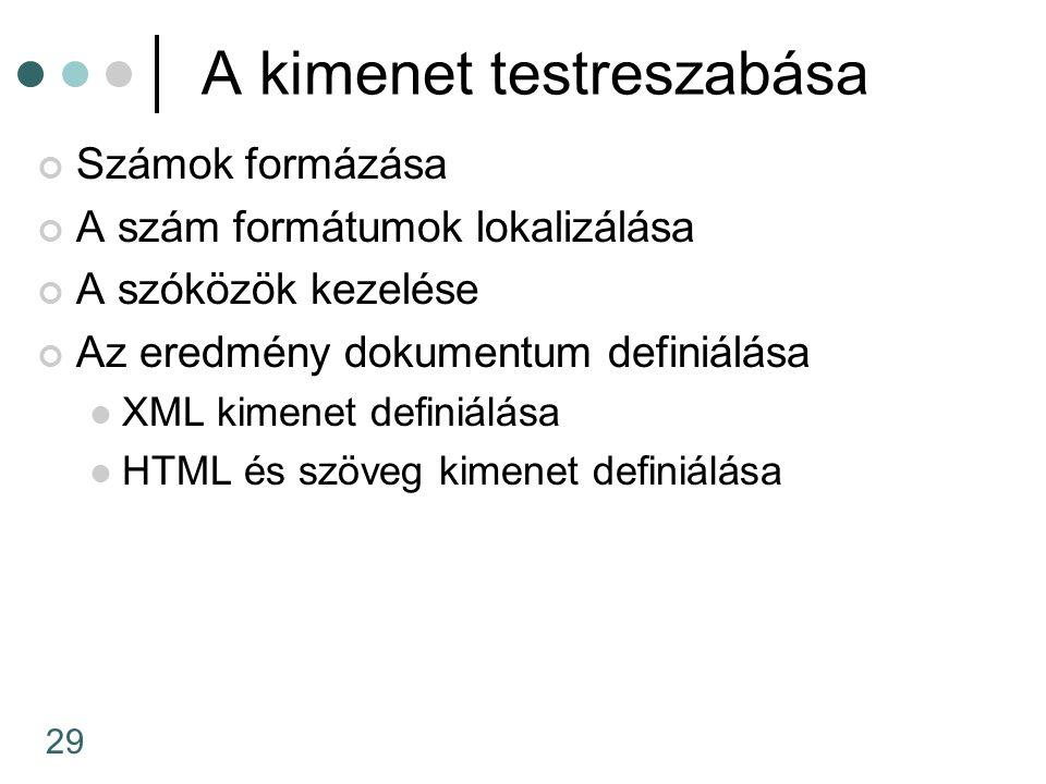29 A kimenet testreszabása Számok formázása A szám formátumok lokalizálása A szóközök kezelése Az eredmény dokumentum definiálása XML kimenet definiálása HTML és szöveg kimenet definiálása