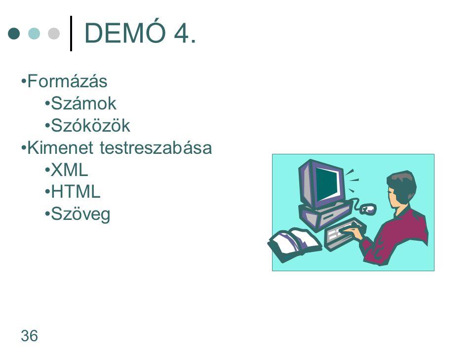 36 DEMÓ 4. Formázás Számok Szóközök Kimenet testreszabása XML HTML Szöveg
