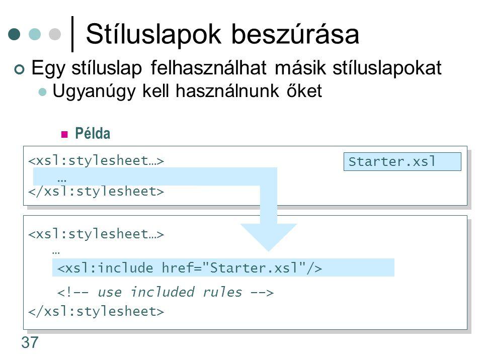 37 … … … … Starter.xsl Stíluslapok beszúrása Egy stíluslap felhasználhat másik stíluslapokat Ugyanúgy kell használnunk őket … Példa