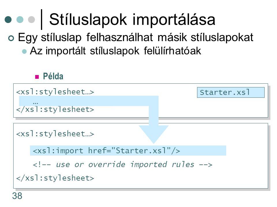 38 Stíluslapok importálása Egy stíluslap felhasználhat másik stíluslapokat Az importált stíluslapok felülírhatóak … … Starter.xsl … Példa