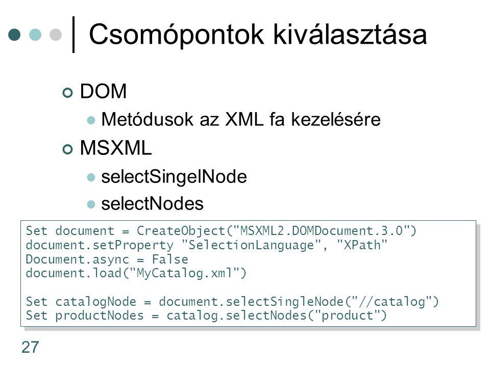 27 Csomópontok kiválasztása DOM Metódusok az XML fa kezelésére MSXML selectSingelNode selectNodes Set document = CreateObject(