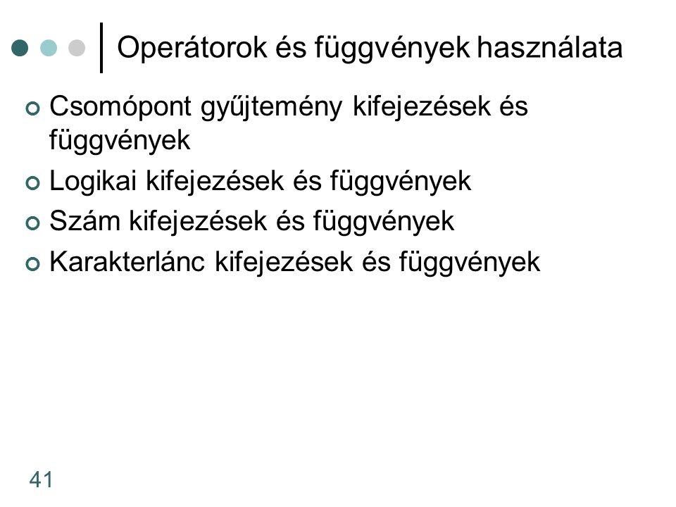 41 Operátorok és függvények használata Csomópont gyűjtemény kifejezések és függvények Logikai kifejezések és függvények Szám kifejezések és függvények
