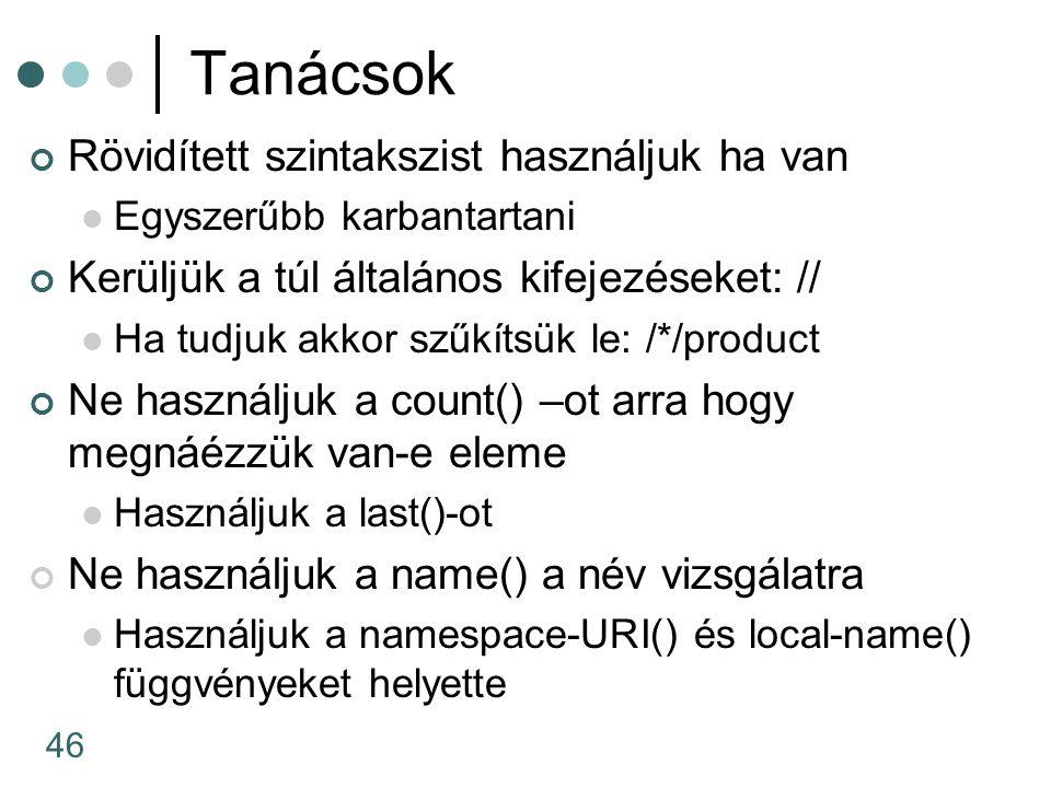 46 Tanácsok Rövidített szintakszist használjuk ha van Egyszerűbb karbantartani Kerüljük a túl általános kifejezéseket: // Ha tudjuk akkor szűkítsük le