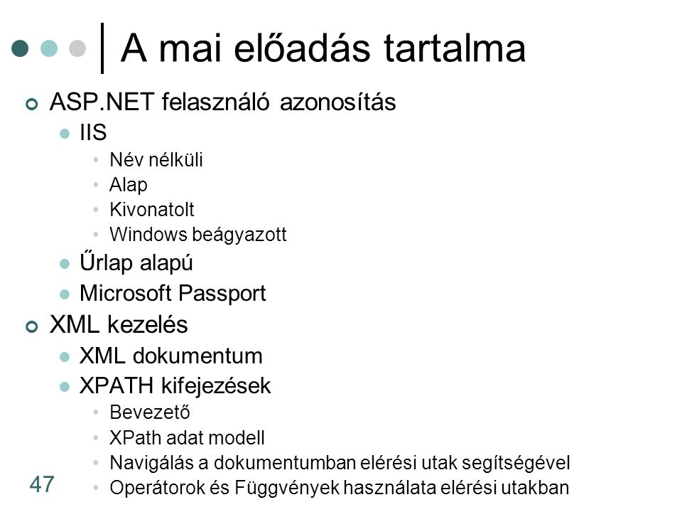47 A mai előadás tartalma ASP.NET felasználó azonosítás IIS Név nélküli Alap Kivonatolt Windows beágyazott Űrlap alapú Microsoft Passport XML kezelés