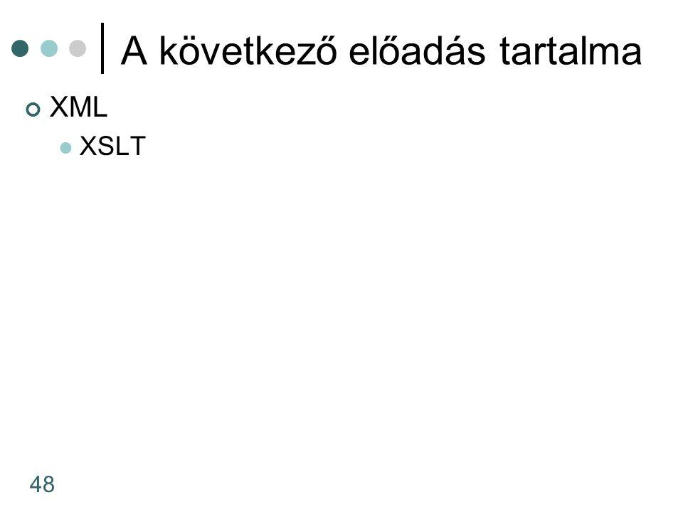 48 A következő előadás tartalma XML XSLT