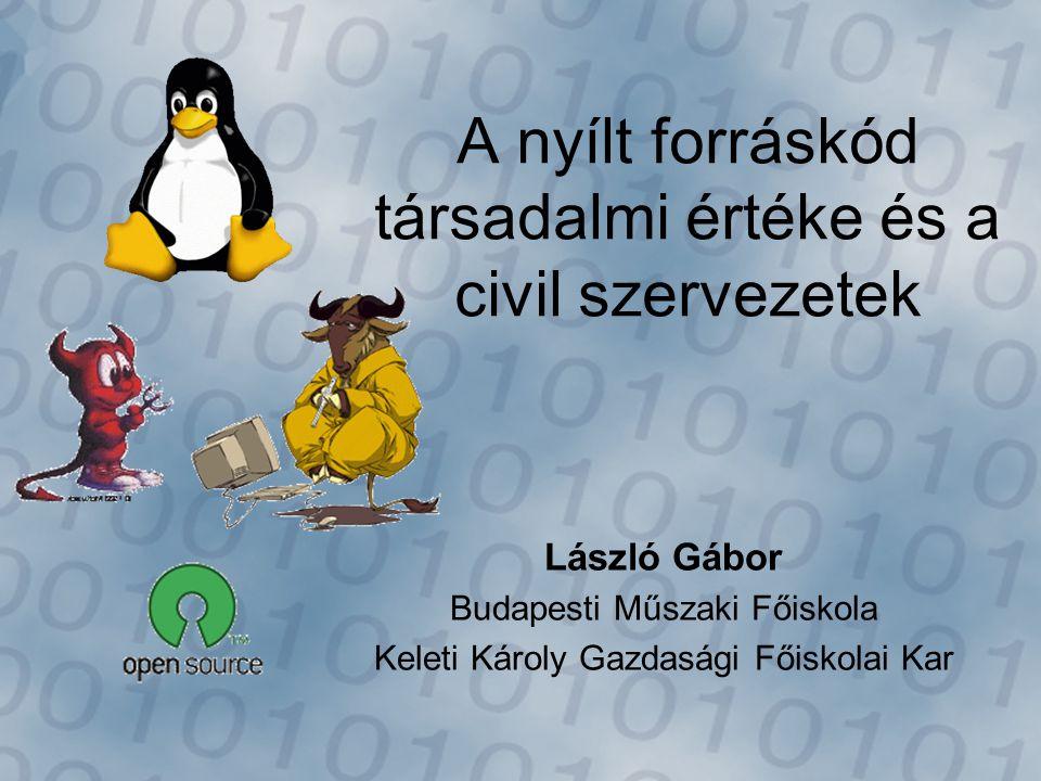 A nyílt forráskód társadalmi értéke és a civil szervezetek László Gábor Budapesti Műszaki Főiskola Keleti Károly Gazdasági Főiskolai Kar