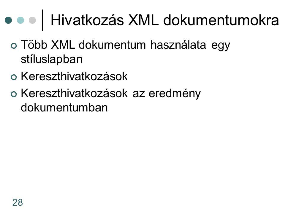 28 Hivatkozás XML dokumentumokra Több XML dokumentum használata egy stíluslapban Kereszthivatkozások Kereszthivatkozások az eredmény dokumentumban