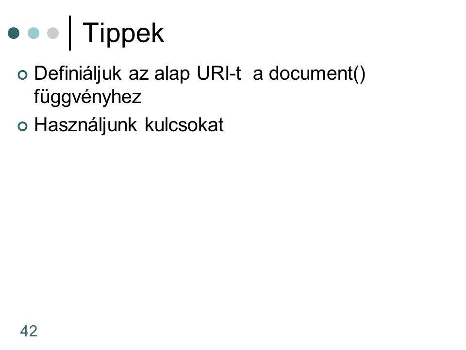 42 Tippek Definiáljuk az alap URI-t a document() függvényhez Használjunk kulcsokat