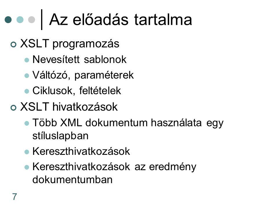 7 Az előadás tartalma XSLT programozás Nevesített sablonok Váltózó, paraméterek Ciklusok, feltételek XSLT hivatkozások Több XML dokumentum használata egy stíluslapban Kereszthivatkozások Kereszthivatkozások az eredmény dokumentumban