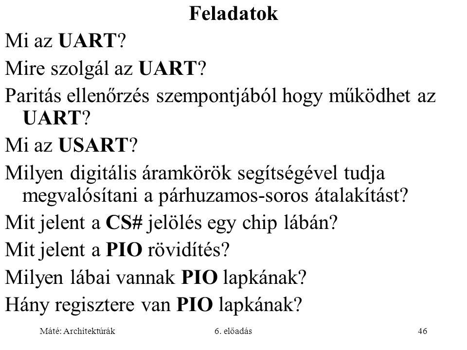 Máté: Architektúrák6. előadás46 Feladatok Mi az UART.