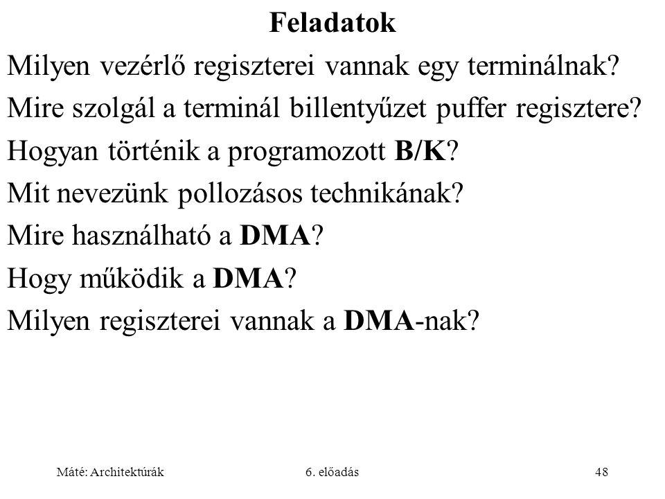Máté: Architektúrák6. előadás48 Feladatok Milyen vezérlő regiszterei vannak egy terminálnak.