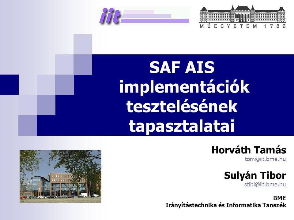 SAF AIS implementációk tesztelésének tapasztalatai Horváth Tamás tom@iit.bme.hu Sulyán Tibor stibi@iit.bme.hu BME Irányítástechnika és Informatika Tanszék