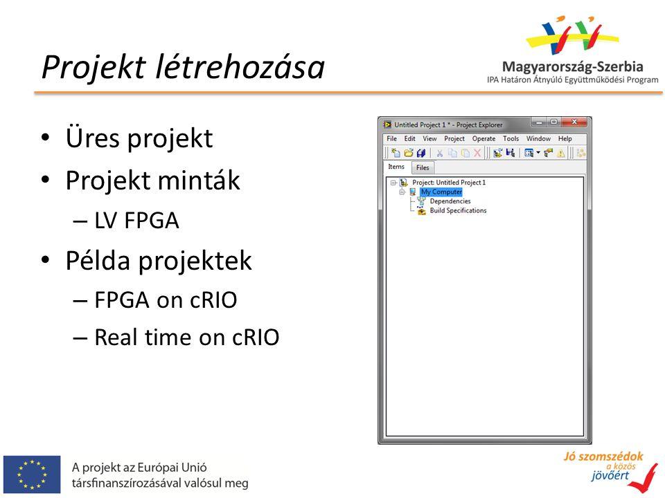 Üres projekt Projekt minták – LV FPGA Példa projektek – FPGA on cRIO – Real time on cRIO