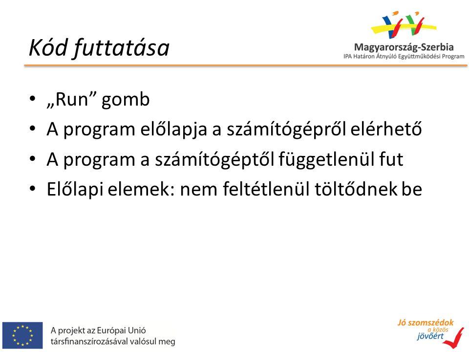 """Kód futtatása """"Run gomb A program előlapja a számítógépről elérhető A program a számítógéptől függetlenül fut Előlapi elemek: nem feltétlenül töltődnek be"""