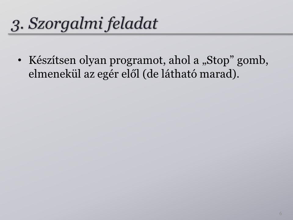 """3. Szorgalmi feladat Készítsen olyan programot, ahol a """"Stop"""" gomb, elmenekül az egér elől (de látható marad). 6"""