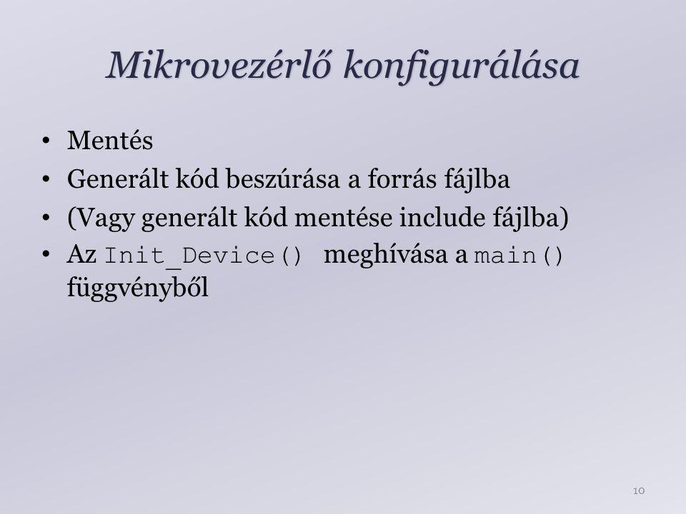Mikrovezérlő konfigurálása Mentés Generált kód beszúrása a forrás fájlba (Vagy generált kód mentése include fájlba) Az Init_Device() meghívása a main() függvényből 10