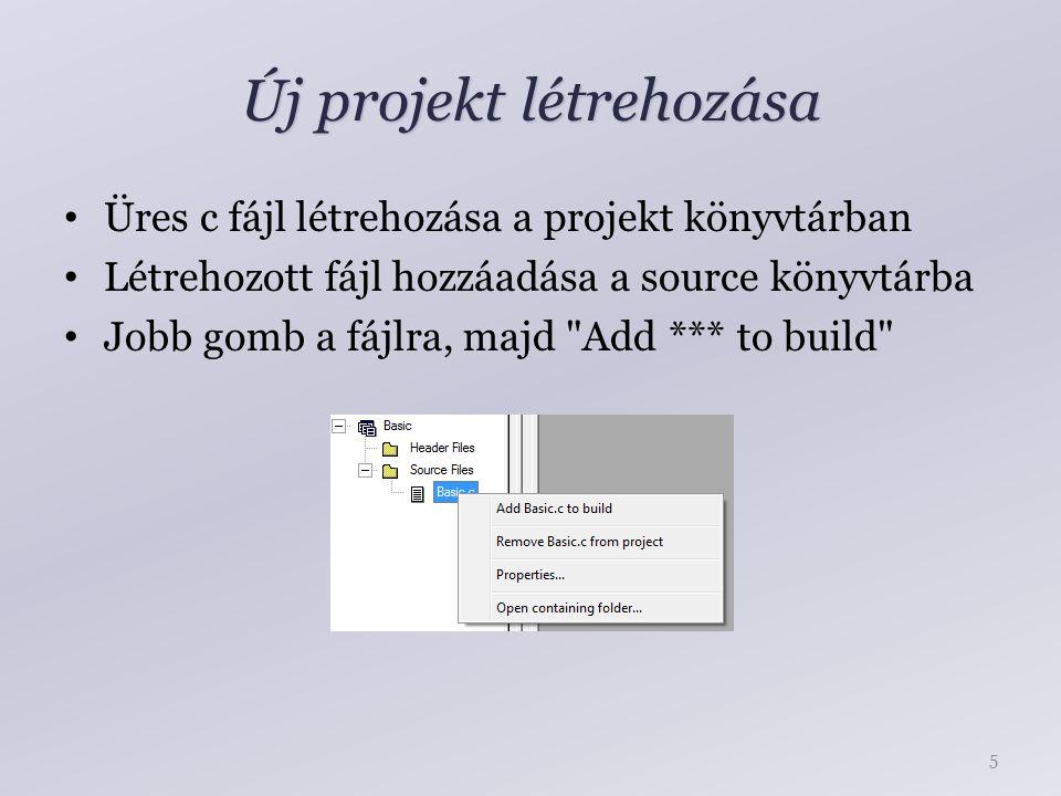 Új projekt létrehozása Üres c fájl létrehozása a projekt könyvtárban Létrehozott fájl hozzáadása a source könyvtárba Jobb gomb a fájlra, majd Add *** to build 5