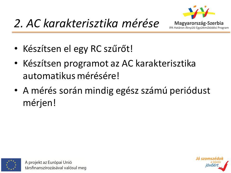 2. AC karakterisztika mérése Készítsen el egy RC szűrőt! Készítsen programot az AC karakterisztika automatikus mérésére! A mérés során mindig egész sz