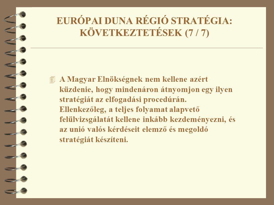 4 A Magyar Elnökségnek nem kellene azért küzdenie, hogy mindenáron átnyomjon egy ilyen stratégiát az elfogadási procedúrán. Ellenkezőleg, a teljes fol