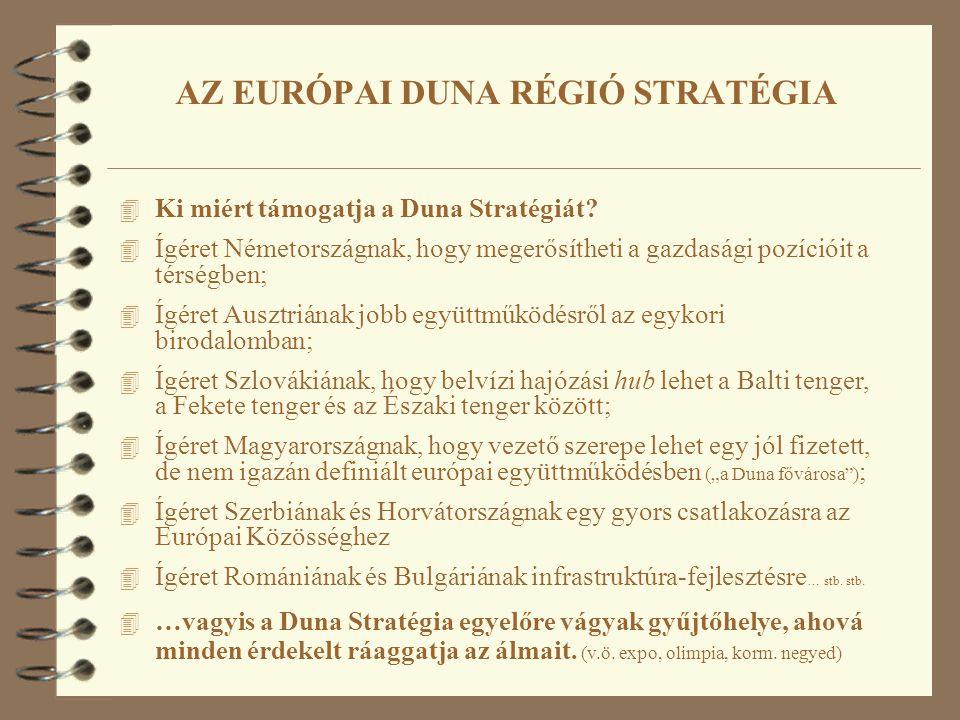 4 Ki miért támogatja a Duna Stratégiát? 4 Ígéret Németországnak, hogy megerősítheti a gazdasági pozícióit a térségben; 4 Ígéret Ausztriának jobb együt