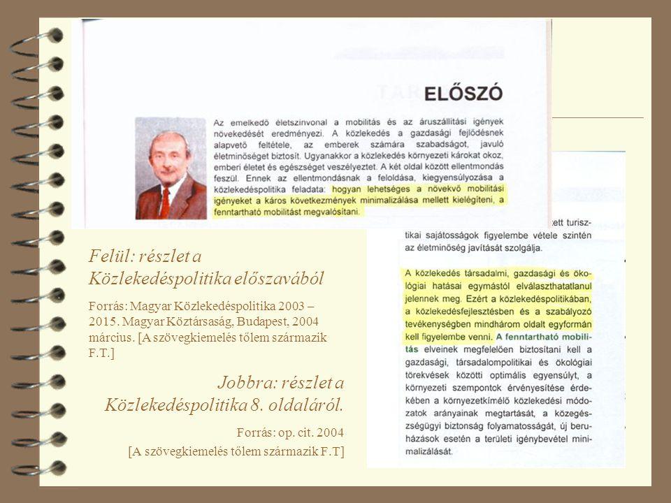 Jobbra: részlet a Közlekedéspolitika 8. oldaláról. Forrás: op. cit. 2004 [A szövegkiemelés tőlem származik F.T] Felül: részlet a Közlekedéspolitika el