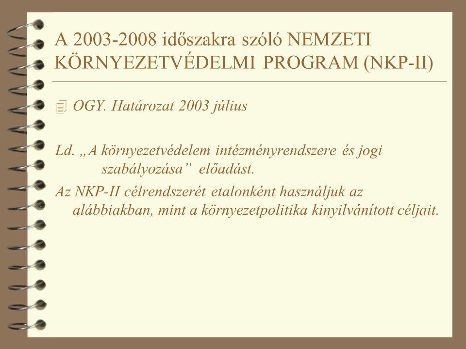 A KÖRNYEZETVÉDELEM FÓKUSZÁNAK MÓDOSULÁSA 1972-2002 4 Erőforrások kimerülése -> környezet terhelése (szennyezése) 4 Prevenciós skálán való eltolódás gyártástechnológia beruházások (KHV) termék tervek, programok kibocsátás ágazatpolitika (SKV) hulladék