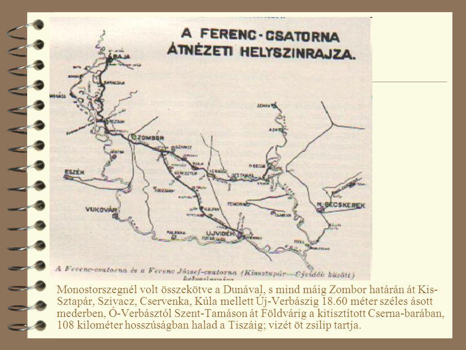 A Ferencz-csatorna Monostorszegnél volt összekötve a Dunával, s mind máig Zombor határán át Kis- Sztapár, Szivacz, Cservenka, Kúla mellett Új-Verbászi