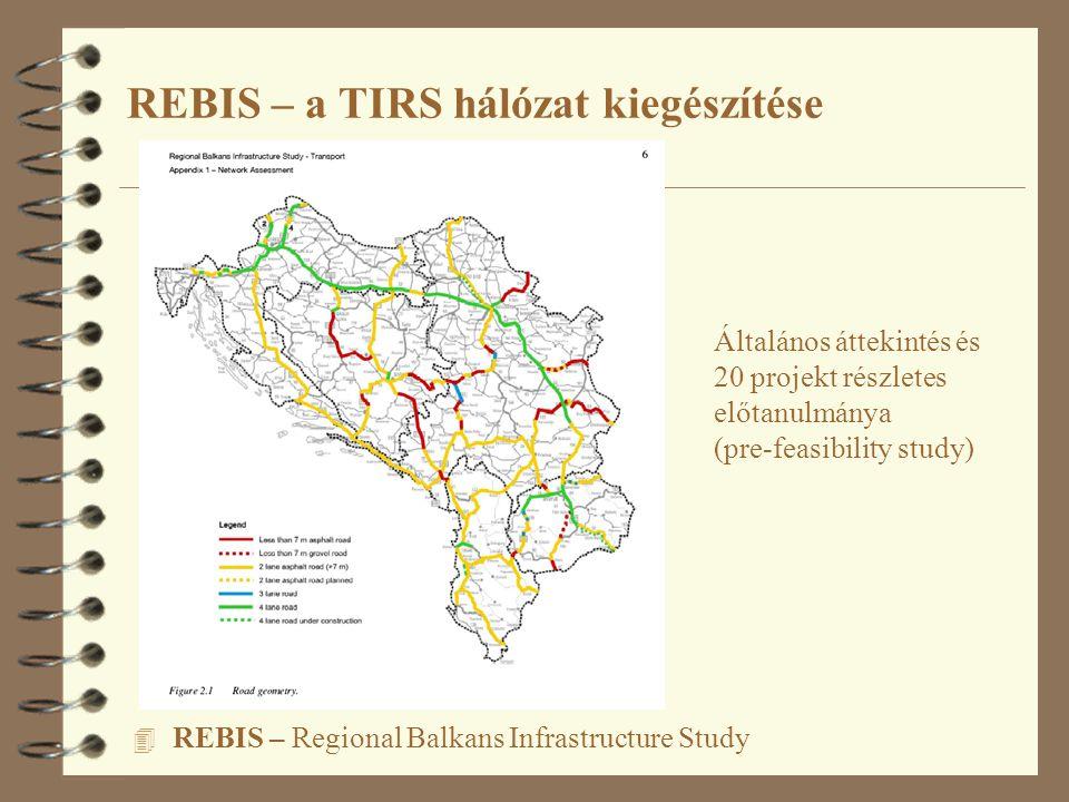 4 REBIS – Regional Balkans Infrastructure Study REBIS – a TIRS hálózat kiegészítése Általános áttekintés és 20 projekt részletes előtanulmánya (pre-fe