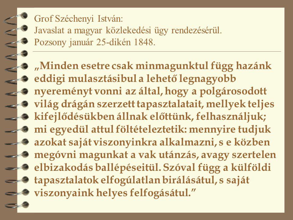 """Grof Széchenyi István: Javaslat a magyar közlekedési ügy rendezésérül. Pozsony január 25-dikén 1848. """"Minden esetre csak minmagunktul függ hazánk eddi"""