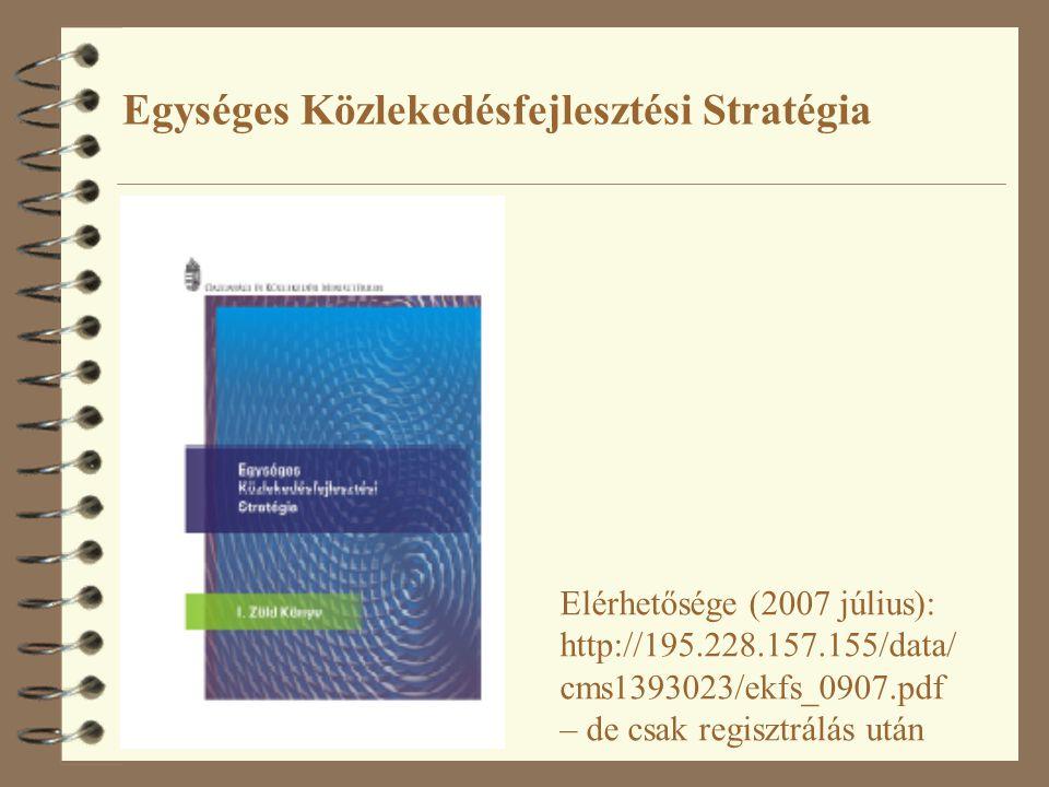 Egységes Közlekedésfejlesztési Stratégia Elérhetősége (2007 július): http://195.228.157.155/data/ cms1393023/ekfs_0907.pdf – de csak regisztrálás után