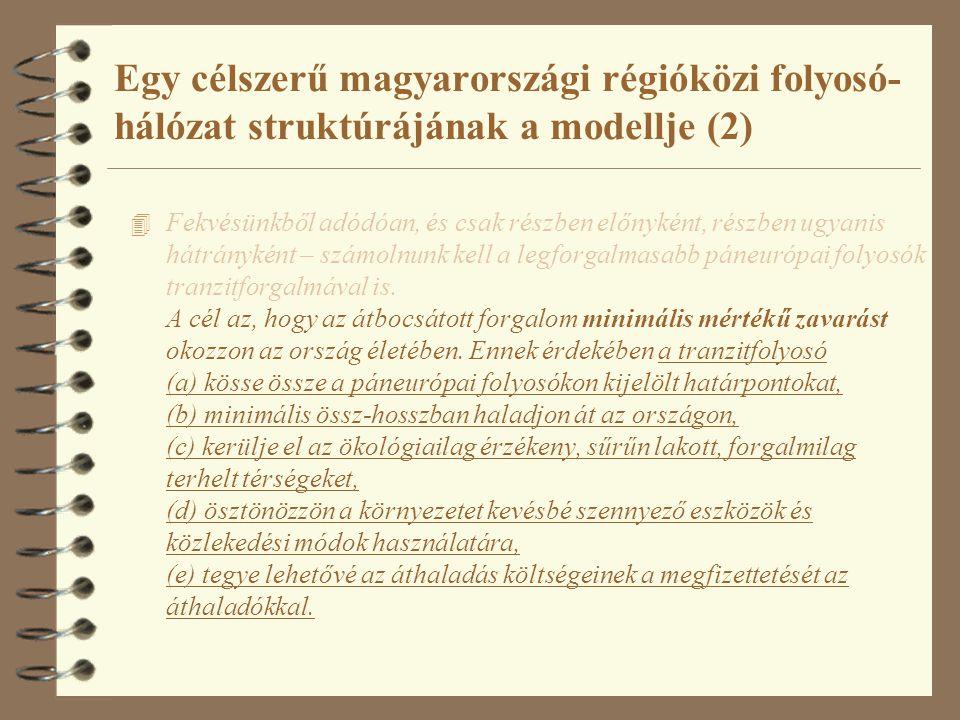 Egy célszerű magyarországi régióközi folyosó- hálózat struktúrájának a modellje (2) 4 Fekvésünkből adódóan, és csak részben előnyként, részben ugyanis