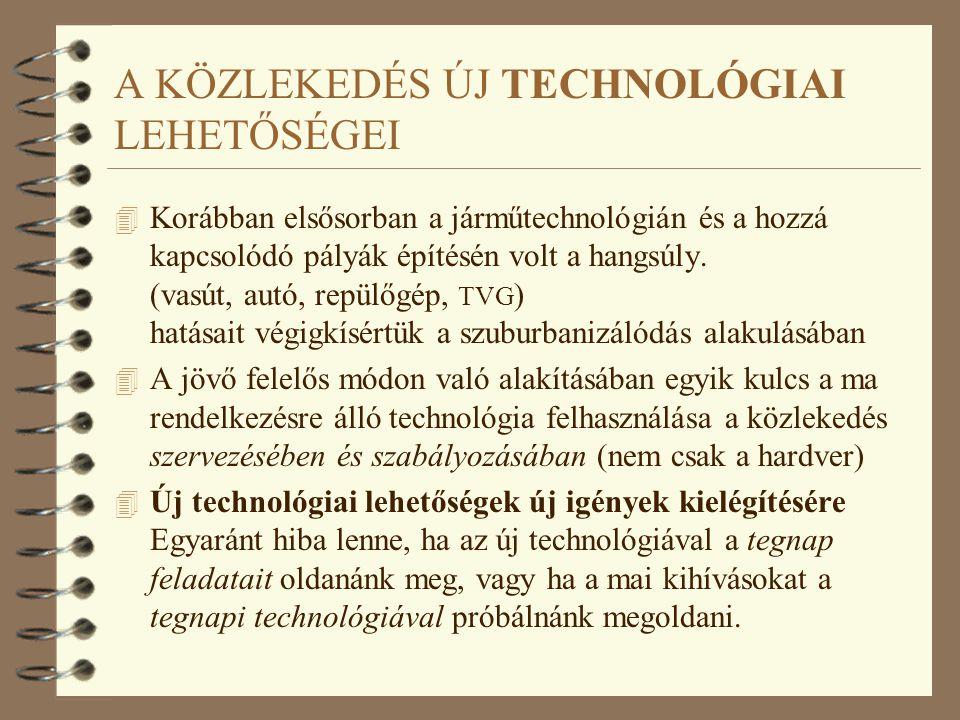 A KÖZLEKEDÉS ÚJ TECHNOLÓGIAI LEHETŐSÉGEI 4 Korábban elsősorban a járműtechnológián és a hozzá kapcsolódó pályák építésén volt a hangsúly.