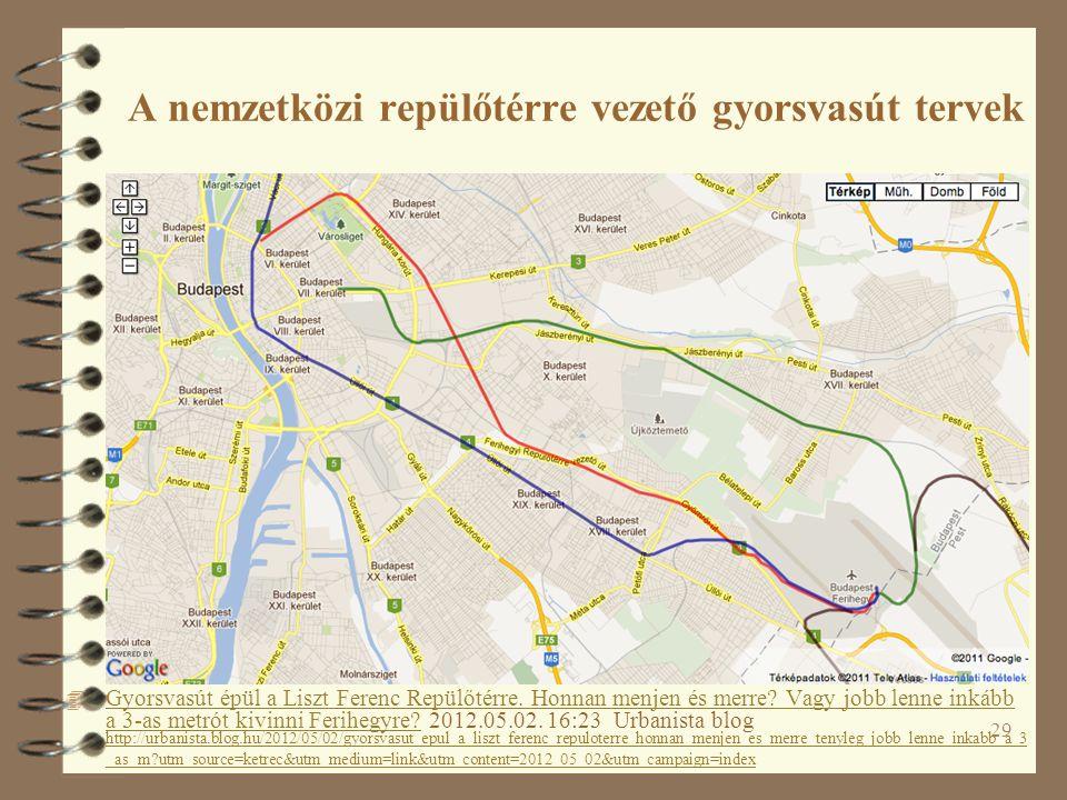 29 A nemzetközi repülőtérre vezető gyorsvasút tervek 4 Gyorsvasút épül a Liszt Ferenc Repülőtérre. Honnan menjen és merre? Vagy jobb lenne inkább a 3-