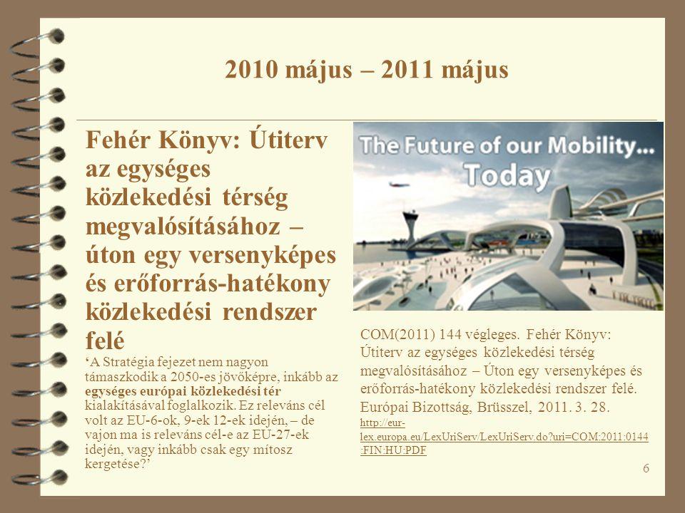 6 COM(2011) 144 végleges. Fehér Könyv: Útiterv az egységes közlekedési térség megvalósításához – Úton egy versenyképes és erőforrás-hatékony közlekedé