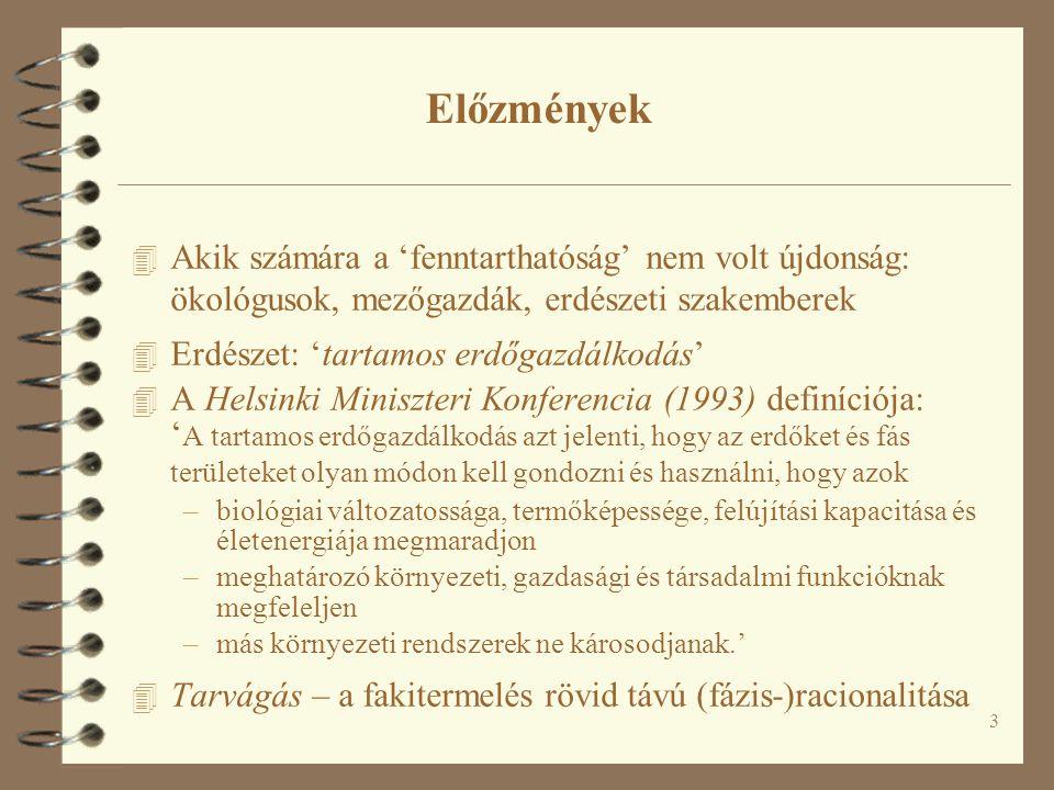 3 4 Akik számára a 'fenntarthatóság' nem volt újdonság: ökológusok, mezőgazdák, erdészeti szakemberek 4 Erdészet: 'tartamos erdőgazdálkodás' 4 A Helsinki Miniszteri Konferencia (1993) definíciója: ' A tartamos erdőgazdálkodás azt jelenti, hogy az erdőket és fás területeket olyan módon kell gondozni és használni, hogy azok –biológiai változatossága, termőképessége, felújítási kapacitása és életenergiája megmaradjon –meghatározó környezeti, gazdasági és társadalmi funkcióknak megfeleljen –más környezeti rendszerek ne károsodjanak.' 4 Tarvágás – a fakitermelés rövid távú (fázis-)racionalitása Előzmények