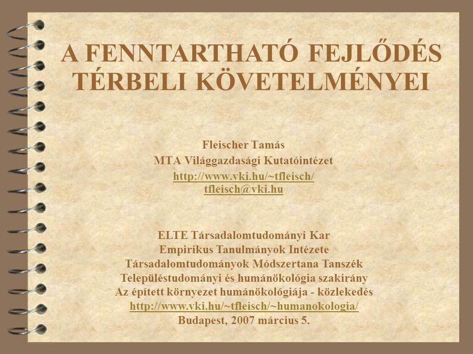Fleischer Tamás MTA Világgazdasági Kutatóintézet http://www.vki.hu/~tfleisch/ tfleisch@vki.hu ELTE Társadalomtudományi Kar Empirikus Tanulmányok Intézete Társadalomtudományok Módszertana Tanszék Településtudományi és humánökológia szakirány Az épített környezet humánökológiája - közlekedés http://www.vki.hu/~tfleisch/~humanokologia/ Budapest, 2007 március 5.