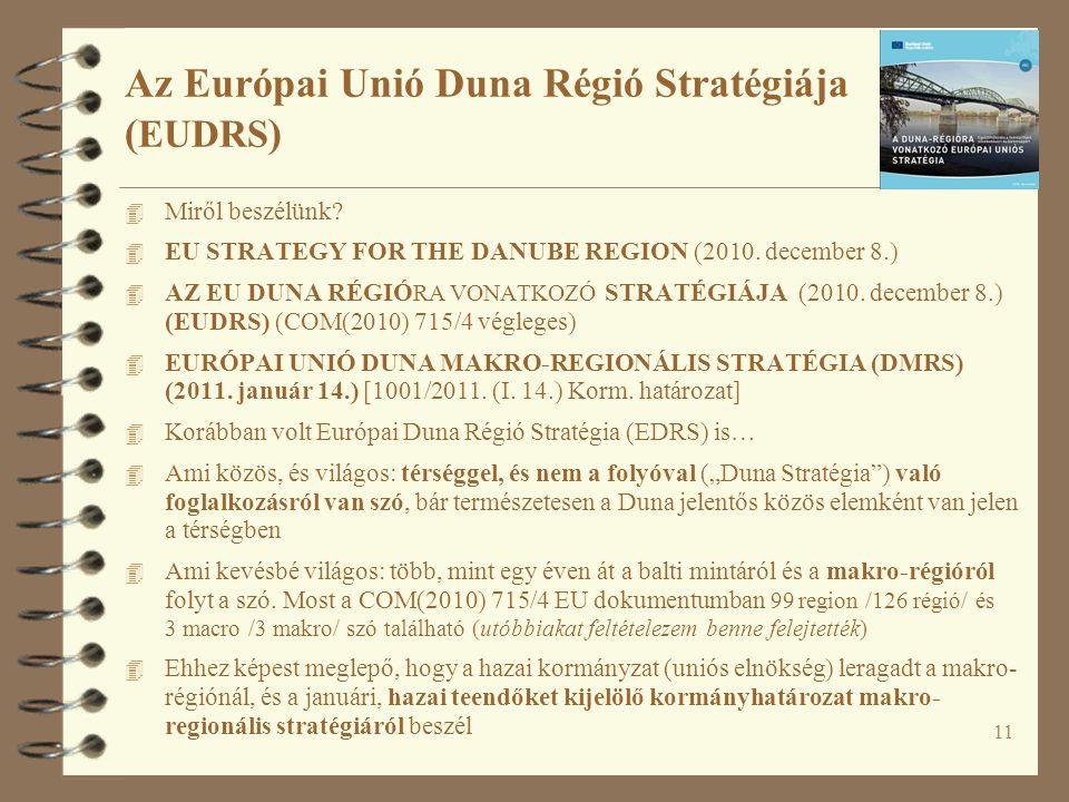 11 Az Európai Unió Duna Régió Stratégiája ( EUDRS ) 4 Miről beszélünk? 4 EU STRATEGY FOR THE DANUBE REGION (2010. december 8.) 4 AZ EU DUNA RÉGIÓ RA V