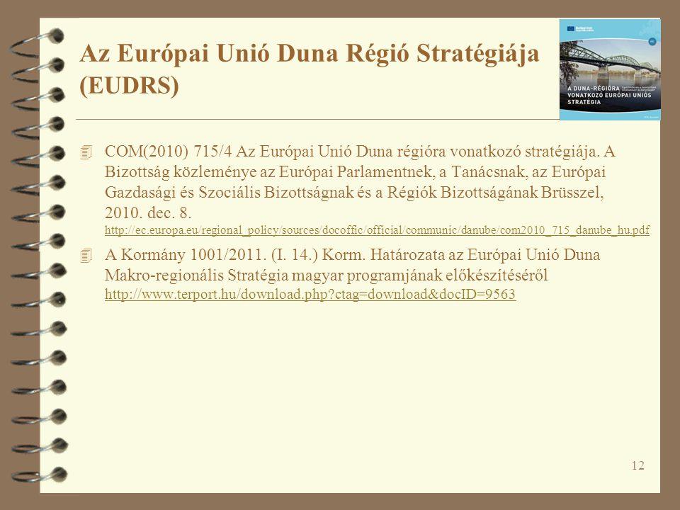 12 Az Európai Unió Duna Régió Stratégiája ( EUDRS ) 4 COM(2010) 715/4 Az Európai Unió Duna régióra vonatkozó stratégiája. A Bizottság közleménye az Eu