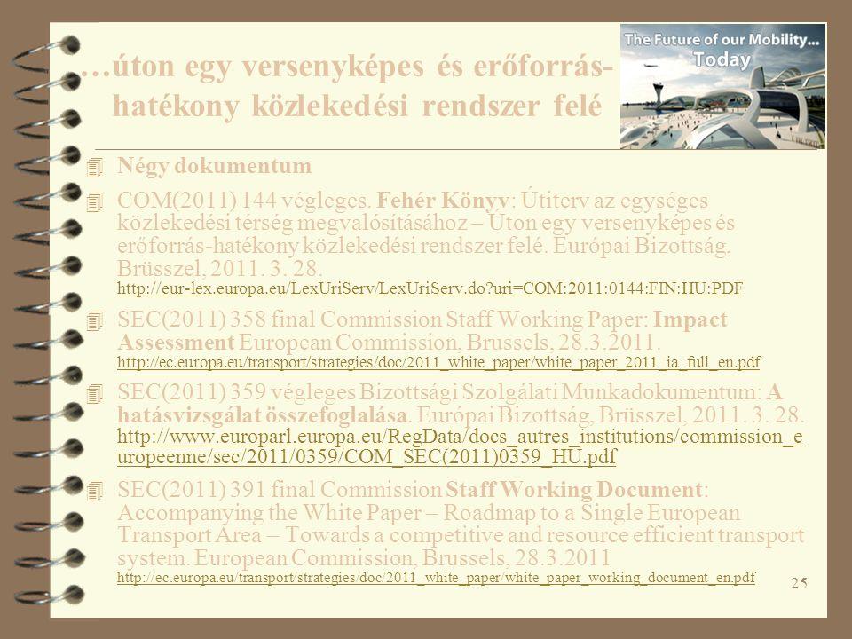 25 4 Négy dokumentum 4 COM(2011) 144 végleges. Fehér Könyv: Útiterv az egységes közlekedési térség megvalósításához – Úton egy versenyképes és erőforr