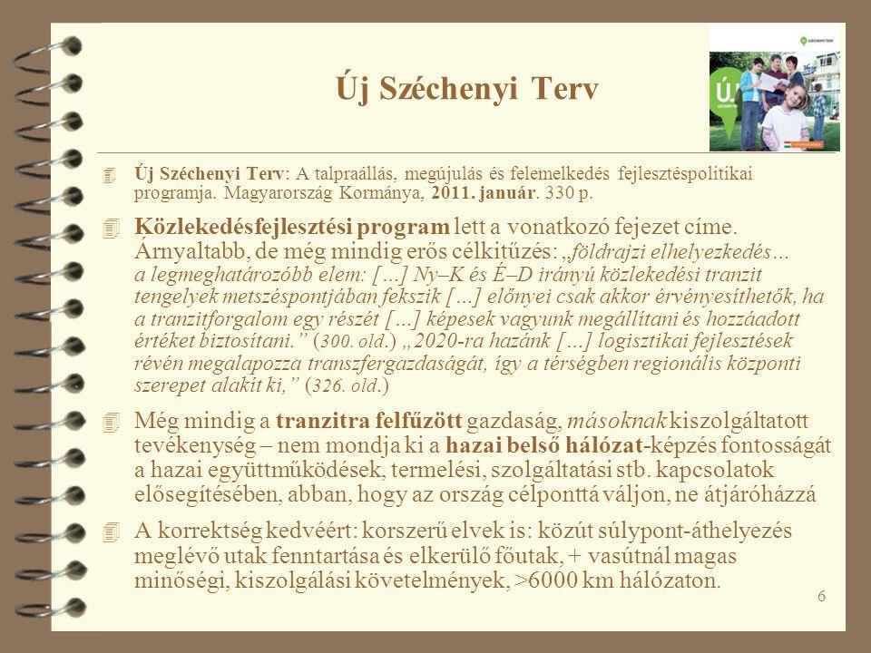 6 Új Széchenyi Terv 4 Új Széchenyi Terv: A talpraállás, megújulás és felemelkedés fejlesztéspolitikai programja. Magyarország Kormánya, 2011. január.